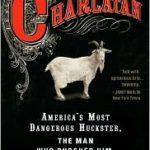 Charlatan: America's Most Dangerous Huckster
