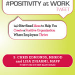 #Positivity at Work Tweet: 140 Bite-Sized Ideas to Help You Create a Positive Organization Where Employees Thrive