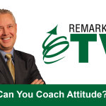Remarkable TV: Can You Coach Attitude?