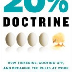 The 20% Doctrine: How Tinkering, Goofing Off, and Breaking the Rules at Work Drive Success in Business