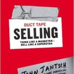 Duct Tape Selling:  Think Like a Marketer – Sell Like a Superstar