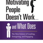 Why Motivating People Doesn't Work . . . And What Does:  The New Science of Leading, Energizing and Engaging