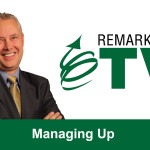 Remarkable TV: Managing Up
