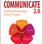 Communicate 2.0: The Art of Communicating in the 21st Century