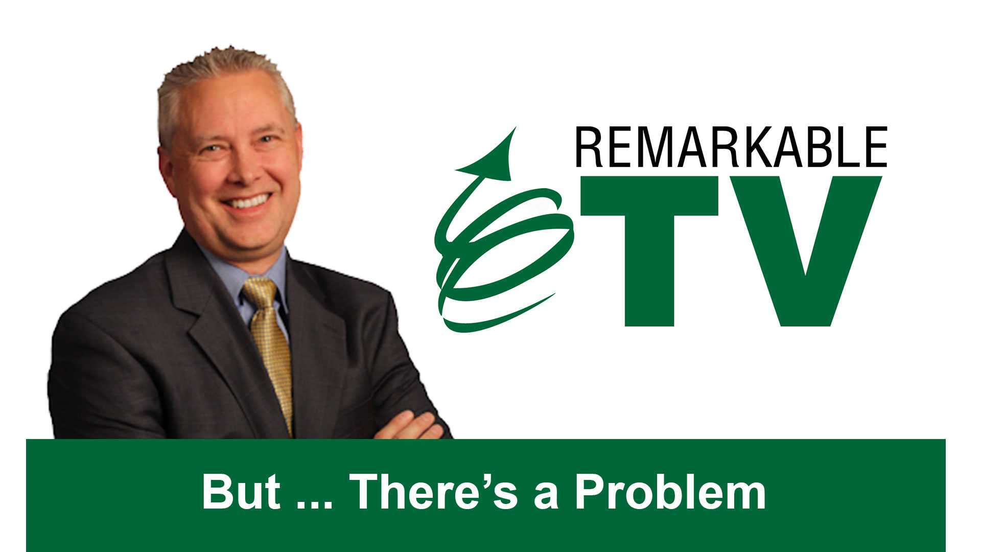 Remarkable TV: But ... There's a Problem with Kevin Eikenberry at the Leadership & Learning Blog