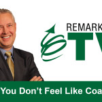Remarkable TV: When You Don't Feel Like Coaching