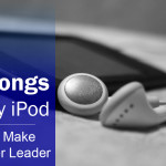 Five Songs From My iPod That Will Make You a Better Leader