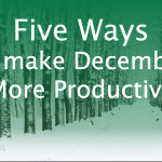Five Ways to Make Your December More Productive