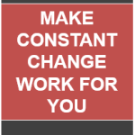 Make Constant Change Work For You: Increase Your Confidence and Performance During Organizational Change