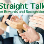 Straight Talk About Rewards and Recognition