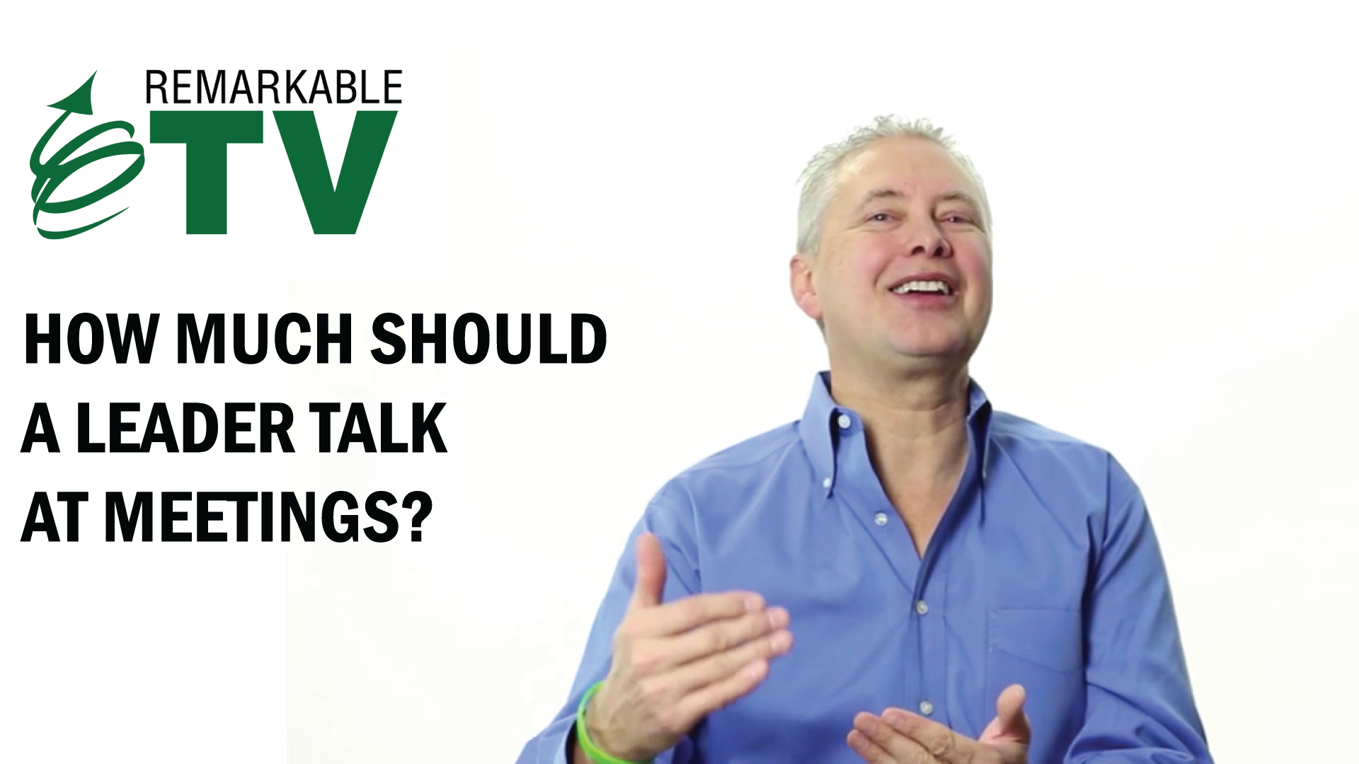 How Much Should a Leader Talk at Meetings? Find out in this episode of Remarkable TV with Kevin Eikenberry