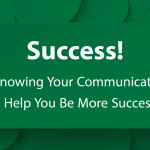 Success!  7 Ways Knowing Your Communication Style Will Help You Be More Successful