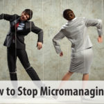 How to Stop Micromanaging