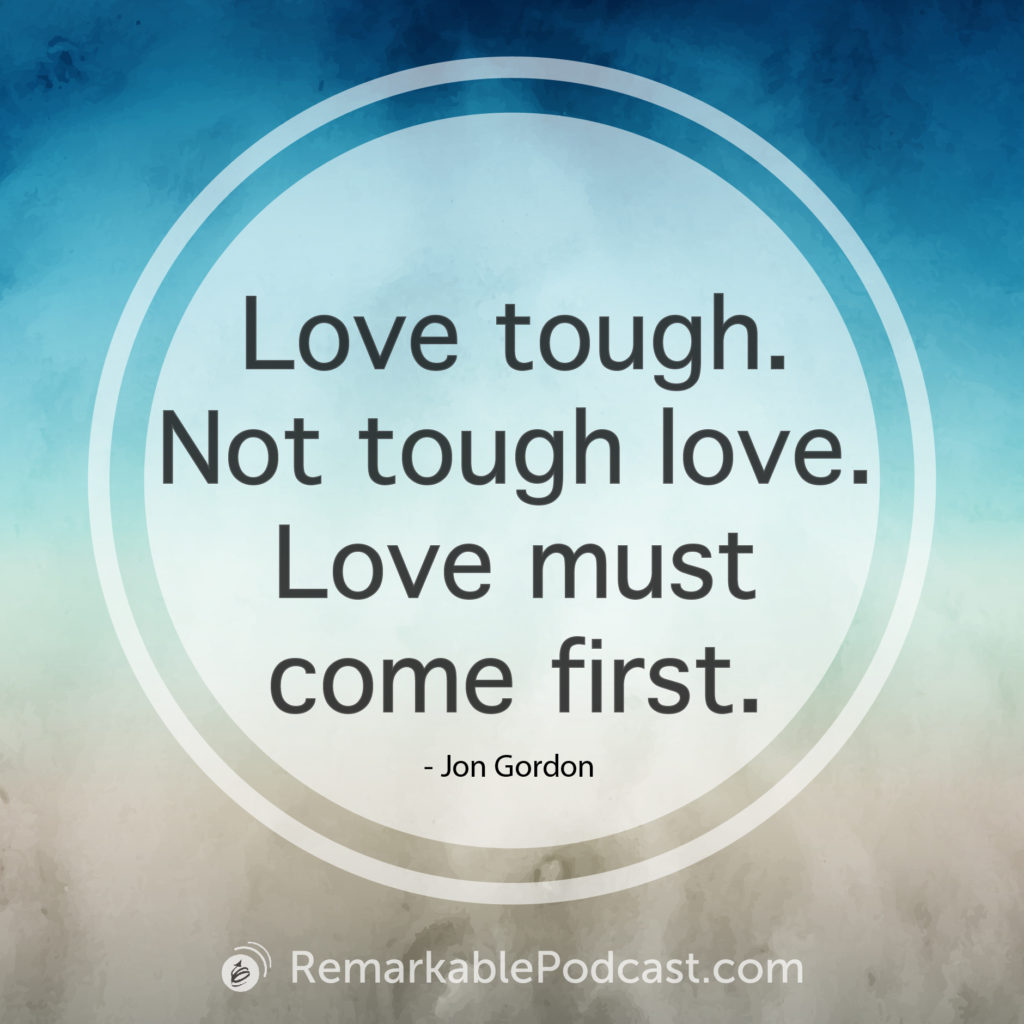 Love tough. Not tough love. Love must come first.