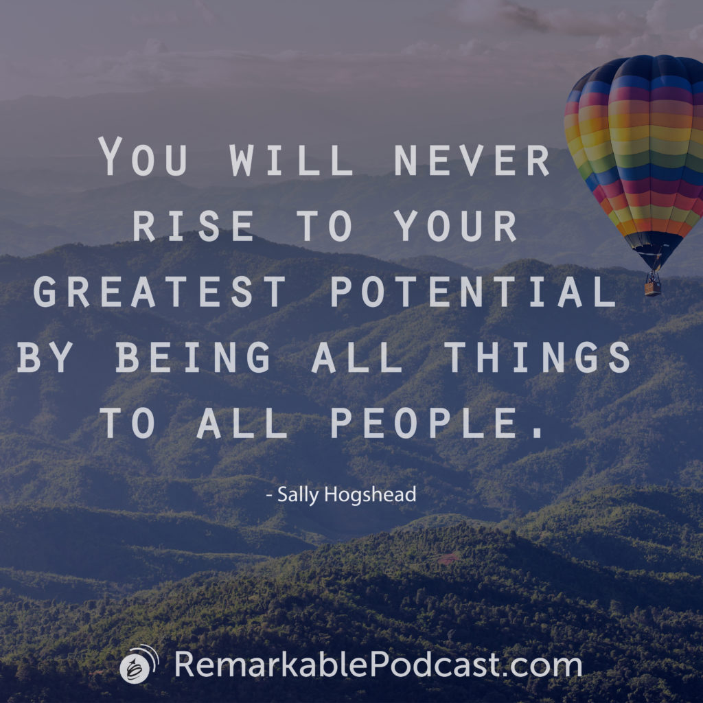 You will never rise to your greatest potential by being all things to all people.