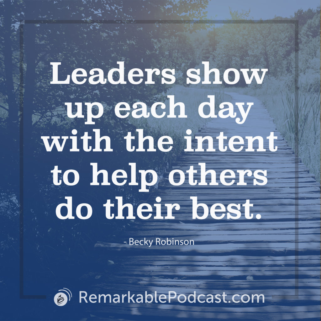 Leaders show up each day with the intent to help others do their best.