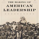 Theodore Roosevelt and the Making of American Leadership