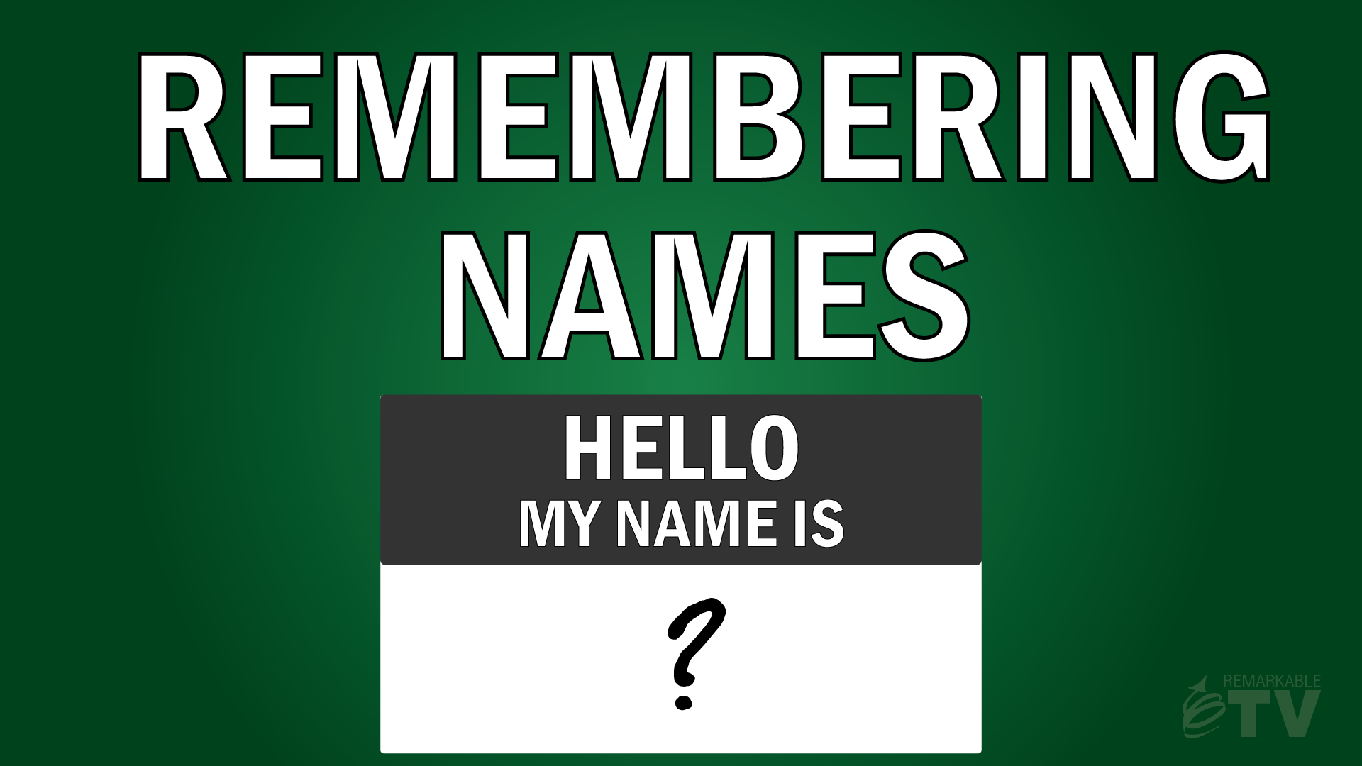 Find out how to remember people's names easily in this week's Remarkable TV episode with Kevin Eikenberry.