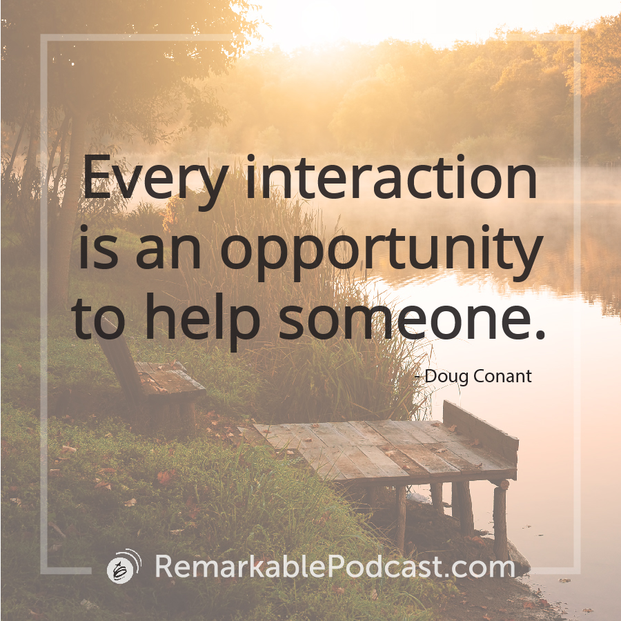 Every interaction is an opportunity to help someone.