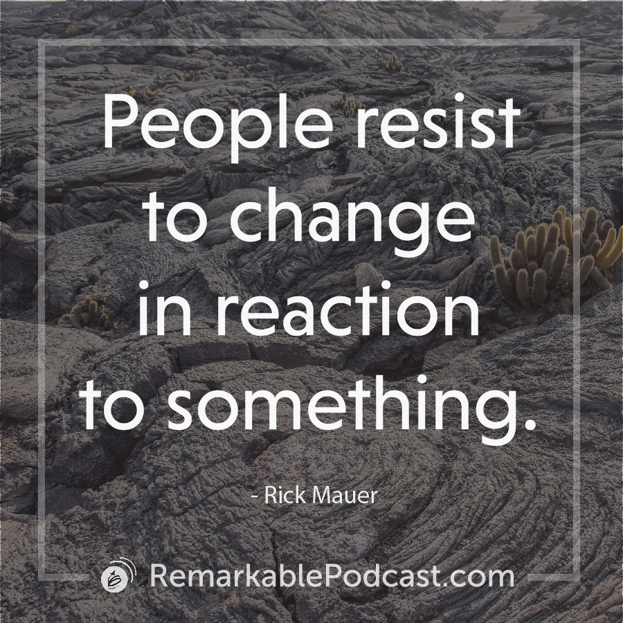 People resist to change in reaction to something.