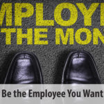 7 Ways to Be the Employee You Want to Have