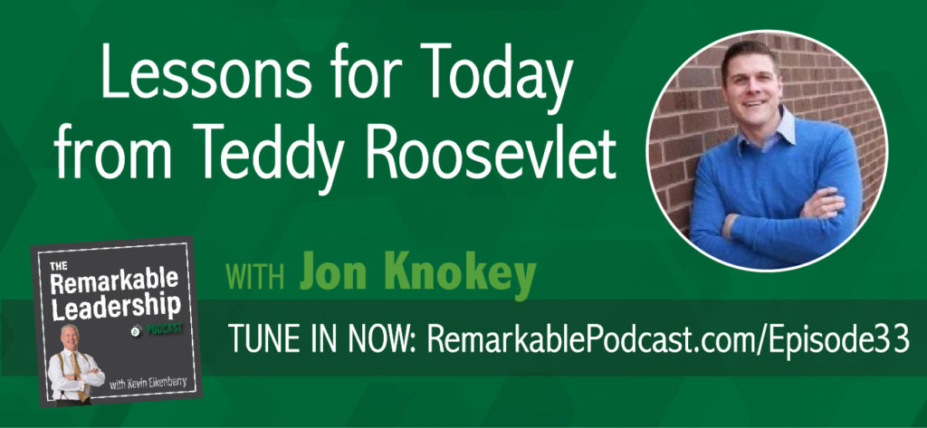 Leadership is not charging the hill; that is authority.  Leadership comes before that. Jon Knokey, former NCAA quarterback, businessman, and author of Theodore Roosevelt and the Making of American Leadership shares leadership lessons from Teddy Roosevelt. Learn about 'work at the center' and how Roosevelt looked at the big picture and positioned himself and America for leadership.