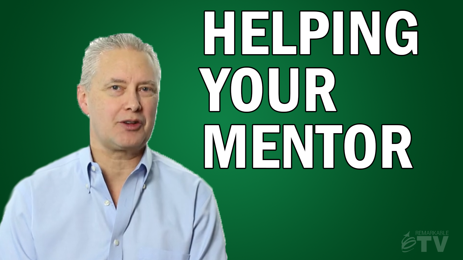 Helping Your Mentor - Remarkable TV episode with leadership expert Kevin Eikenberry