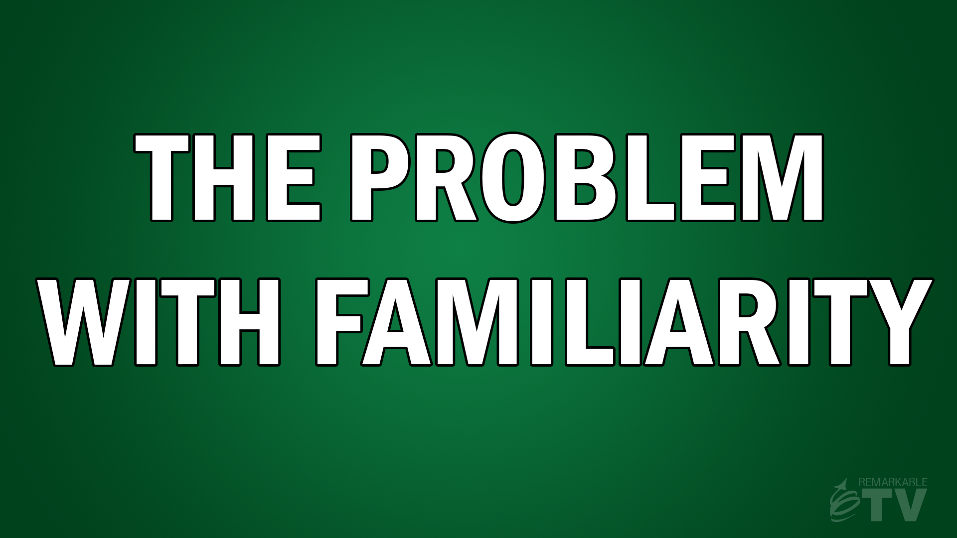 The Problem with Familiarity on Remarkable TV with Kevin Eikenberry