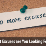 What Excuses are You Looking For?