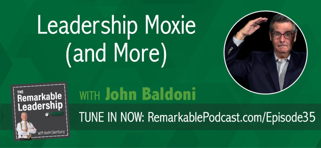 """You've got moxie, kid"". We hear it in the moves but what does it mean?  Join Kevin and John Baldoni, author of <em>MOXIE: The Secret of Bold and Gusty Leadership</em> (among other books), as they discuss gumption, guts and the resilience to pursue. Leaders need to be open to the learning process and not ashamed of defeat. The question is what are you going to do next? How do you take those lessons and bring you team together to thrive? If you don't have self-doubt, you may be delusional."