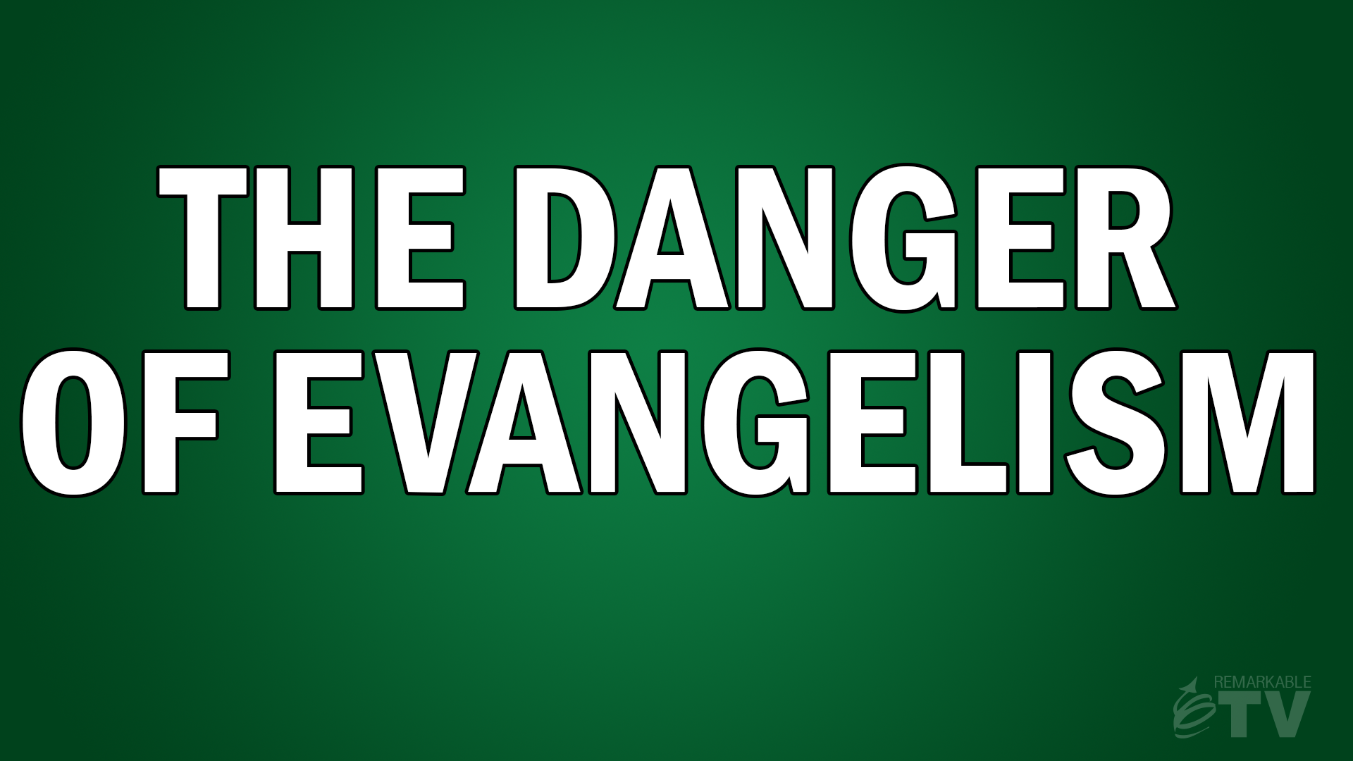The Danger of Evangelism - Remarkable TV with Kevin Eikenberry