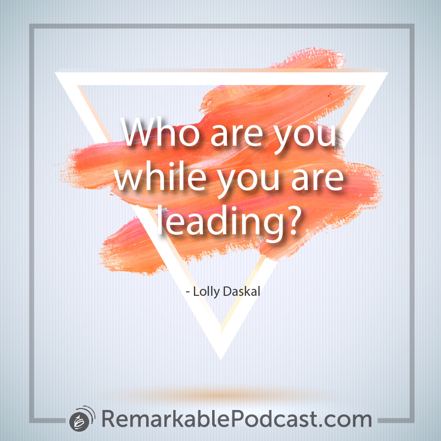 Who are you while you are leading?
