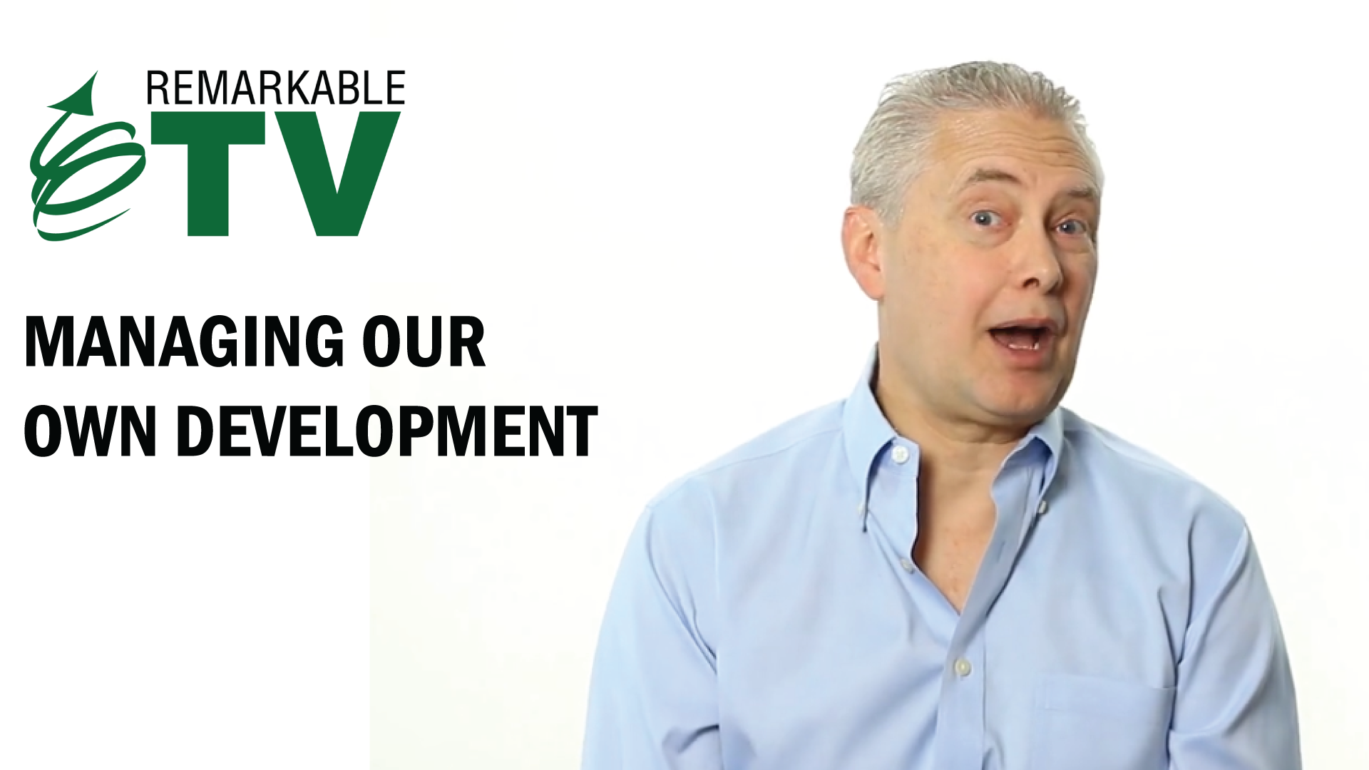 Managing Our Own Development - a Remarkable TV episode from Kevin Eikenberry