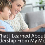 What I Learned About Leadership From My Mom