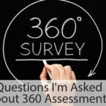Questions I'm Asked About 360 Assessments