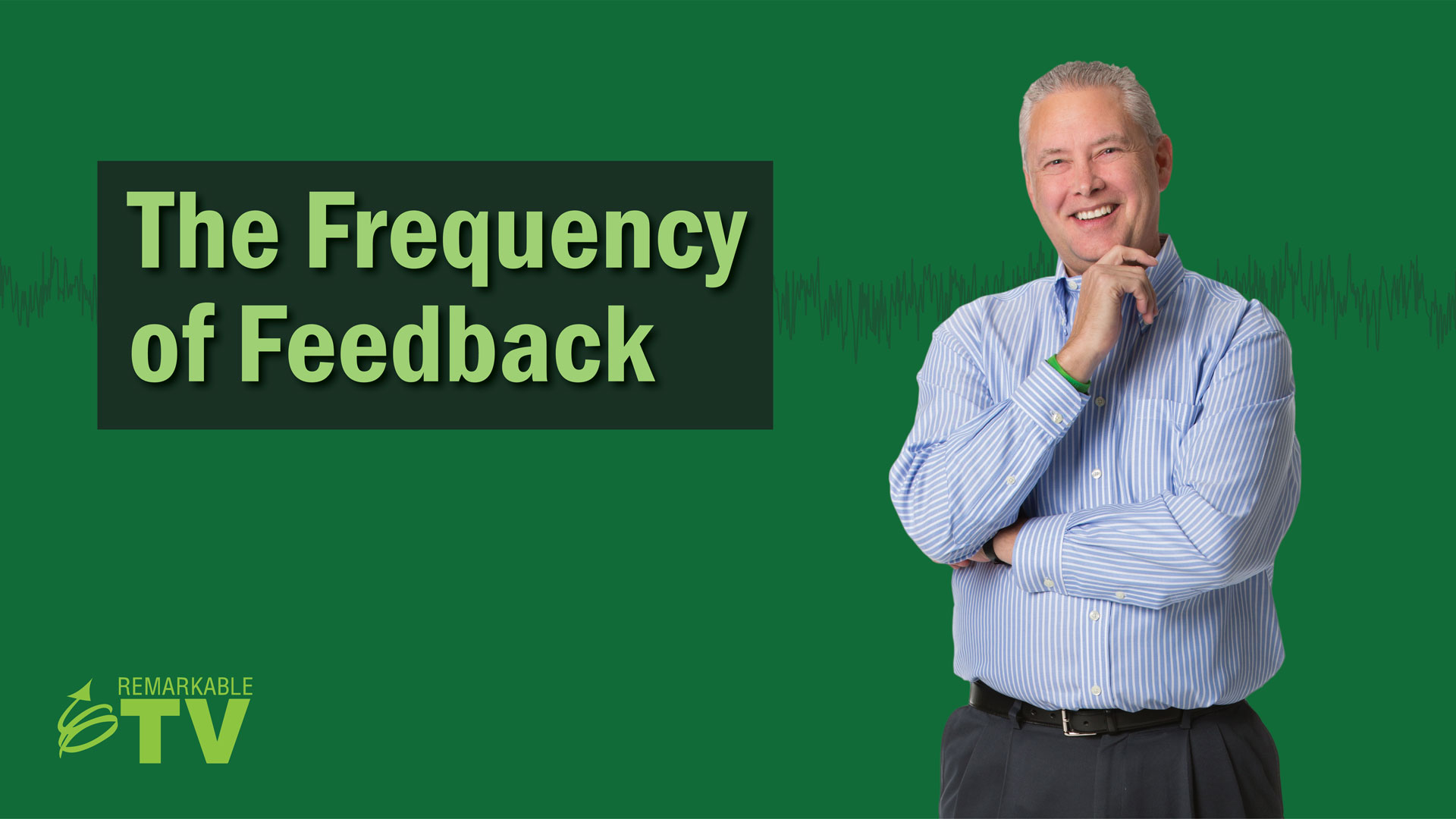 The Frequency of Feedback Remarkable TV episode with Kevin Eikenberry