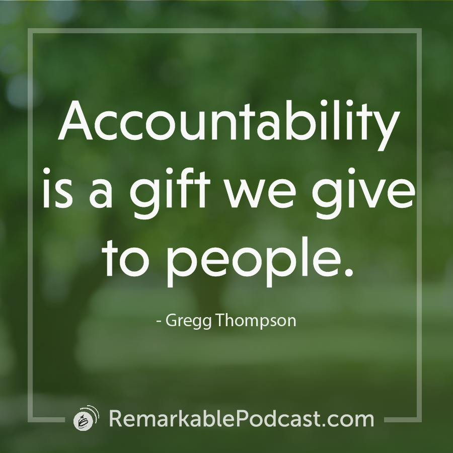Accountability is a gift we give to people.