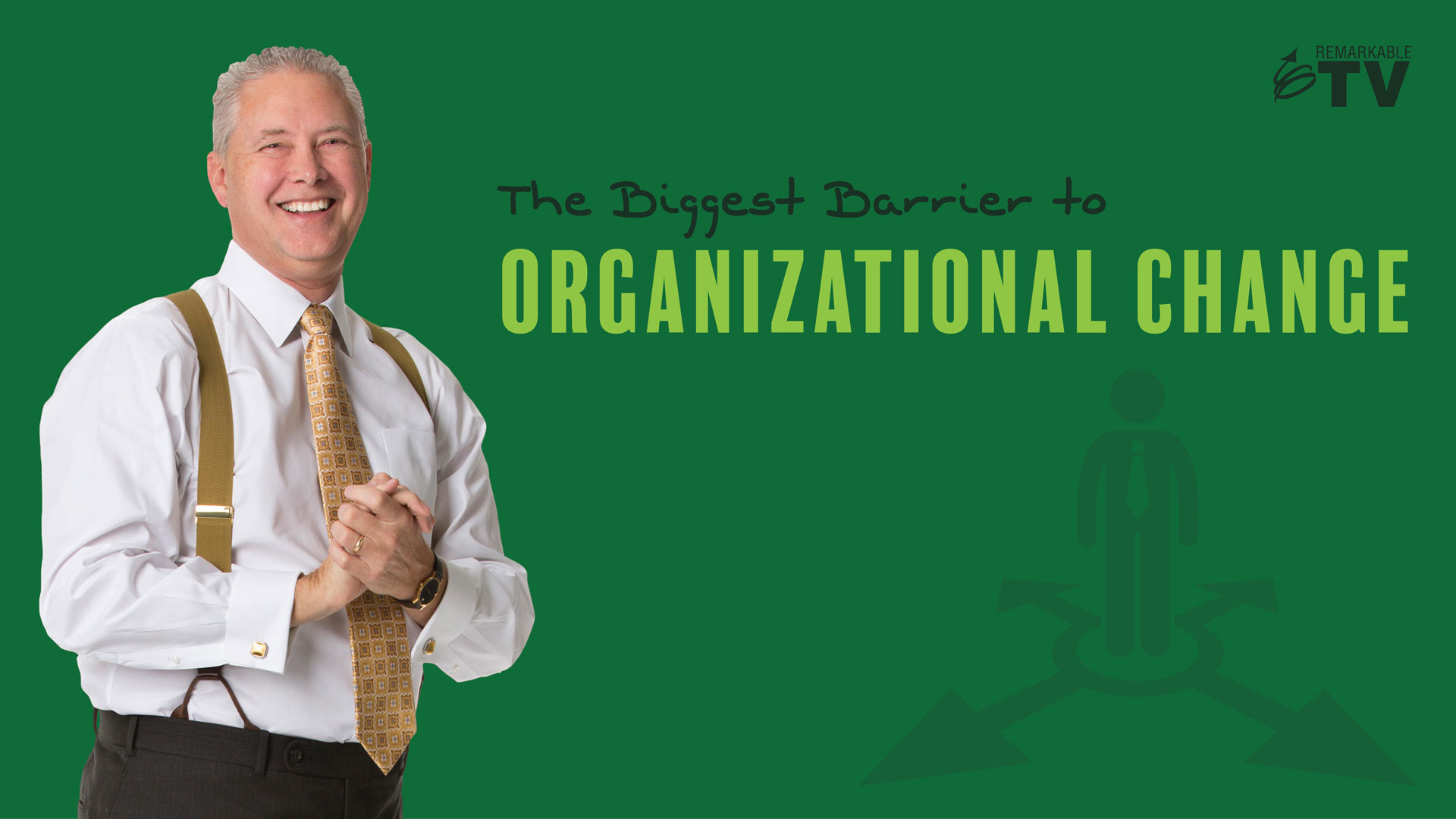 The biggest barrier to organizational change - remarkable tv with kevin eikenberry