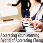 Accelerating Your Learning in a World of Accelerating Change