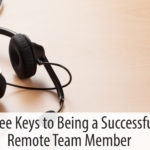 Three Keys to Being a Successful Remote Team Member