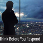 Think Before You Respond