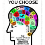 You Are What You Choose: The Habits of Mind That Really Determine How We Make Decisions By Scott De Marchi and James T. Hamilton