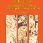 Say it Quick!  99-Word Stories About Leadership, Learning, and Life by Brian Remer
