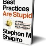 Best Practices Are Stupid – 40 Ways to Out-Innovate the Competition