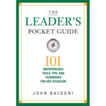 The Leader's Pocket Guide:  101 Indispensable Tools, Tips and Techniques For Any Situation