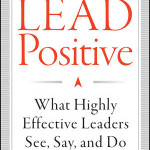 LEAD Positive – What Highly Effective Leaders See, Say and Do