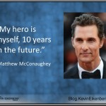 My hero Matthew McConaughey