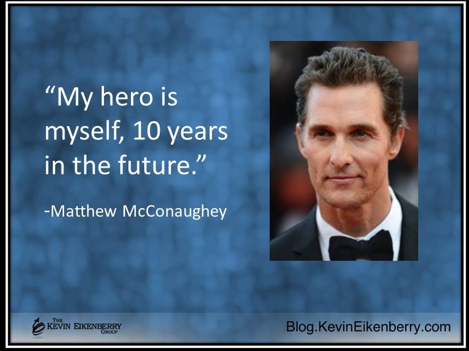 My hero Matthew McConaughey