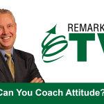 Remarkable TV: Can You Coach Attitude?