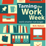 Taming the Work Week: Work Smarter Not Longer